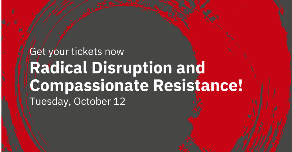 Radical Disruption and Compassionate Resistance