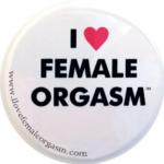 I Love Female Orgasm Button